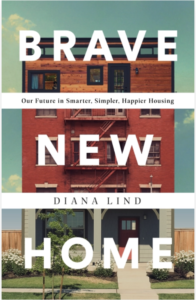 Image of front cover of Brave New Home: Our Future in Smarter, Simpler, Happier Housing by Diane Lind.