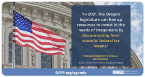 Photo of US flag flying at US Capitol from Oregon Center for Public Policy blog. Pop-out says In 2021 Oregon can free up money to invest in Oregonians by disconnecting from wasteful federal tax breaks.